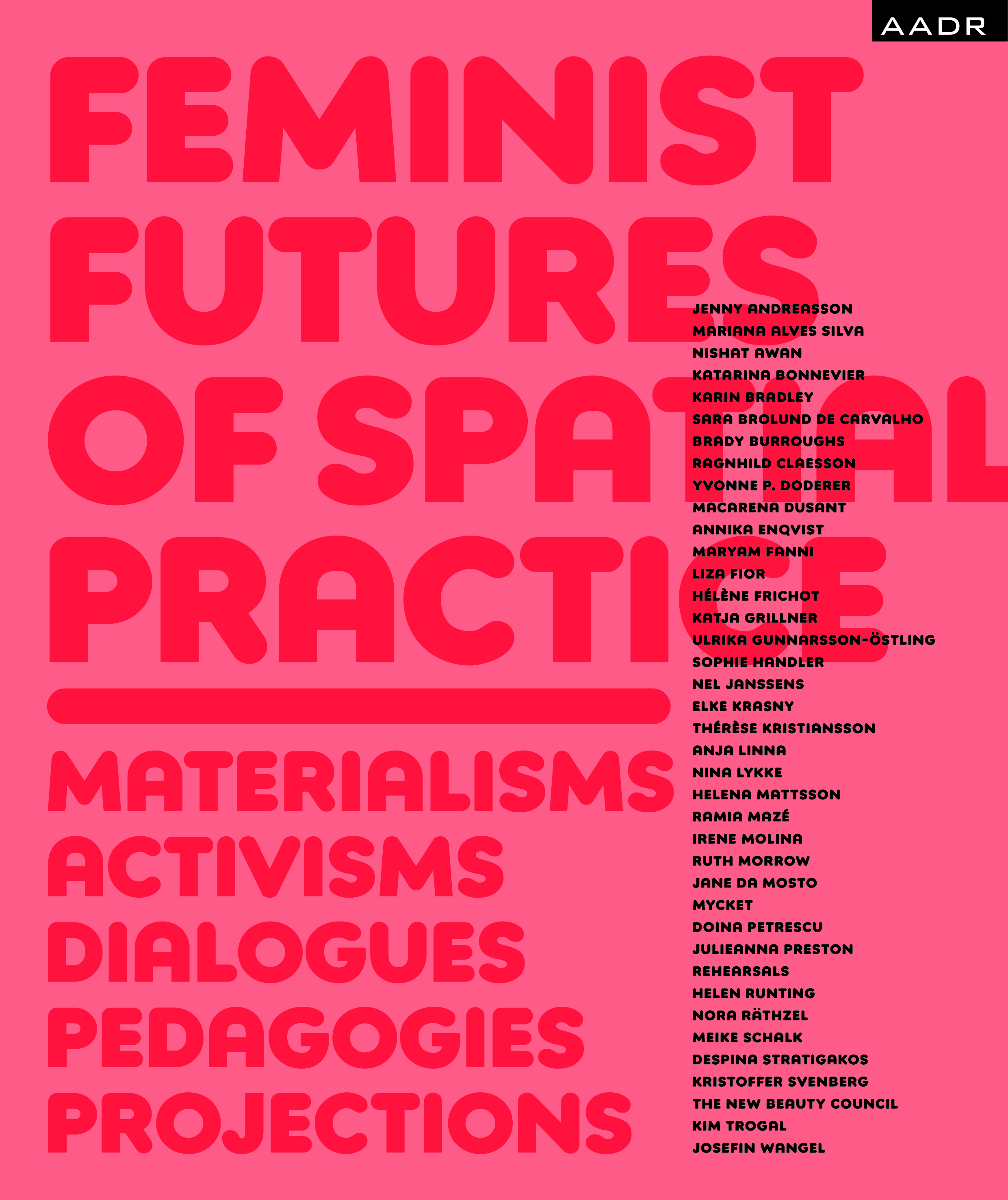 Femminist Futures Of Spatial Practice: Materialisms, Activisms, Dialogues, Pedagogies, Projections