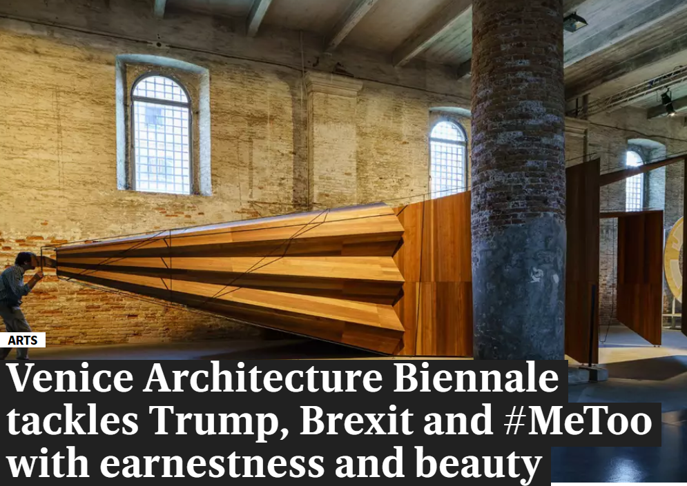 The Evening Standard, 29.05.18: Venice Architecture Biennale Tackles Trump, Brexit And #MeToo With Earnestness And Beauty