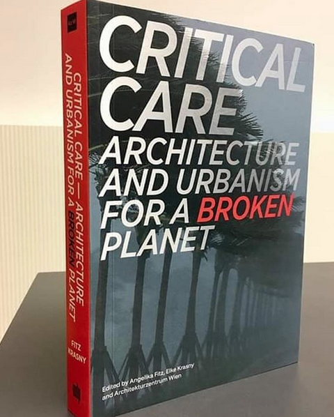 Critical Care: Architecture And Urbanism For A Broken Planet (2019)